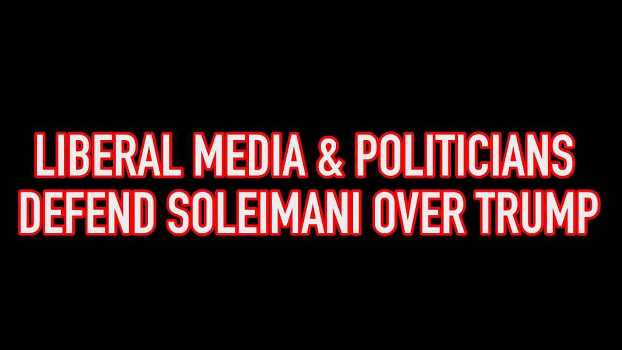 Liberal Media & Politicians Defend Soleimani Over Trump